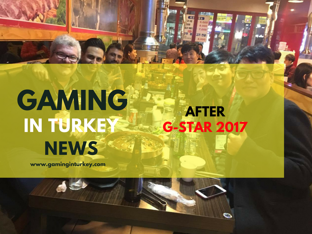 After Gstar 2017 & Gaming In Turkey