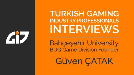 Turkish Gaming Industry Professionals Interviews - Bahçeşehir University BUG Game Division Founder Güven Çatak