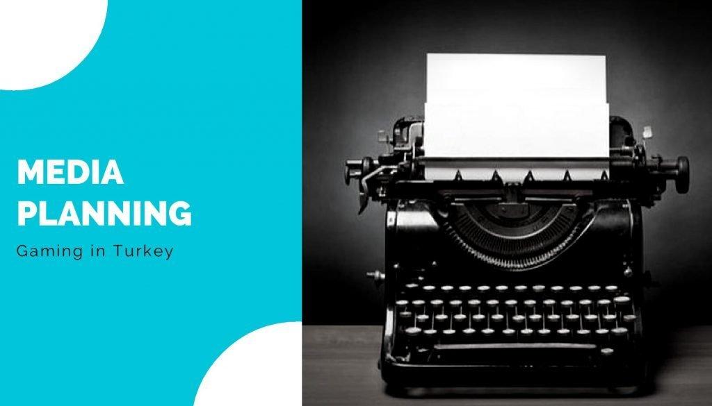 Media Planning Service - Gaming In Turkey Gaming In Agency